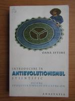 Oana Iftime - Introducere in antievolutionismul siintific. Despre evolutia omului de catre om