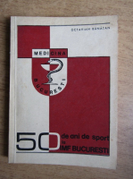 Octavian Banatan - 50 de ani de sport la Institutul de Medicina si Framacie, Bucuresti