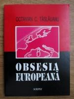 Anticariat: Octavian C. Taslauanu - Obsesia europeana, studii politice