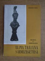 Anticariat: Octavian Floca - Muzeul de Arheologie Ulpia Traian Sarmizegetusa