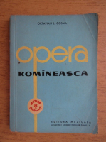 Anticariat: Octavian Lazar Cosma - Opera romaneasca. Privire istorica asupra creatiei lirico-dramatice (volumul 1)