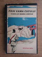 Anticariat: Octavian Metea - Prin vama cucului. Viata lui Badea Cartan