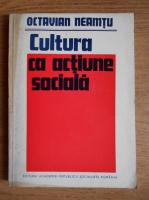 Anticariat: Octavian Neamtu - Cultura ca actiune sociala