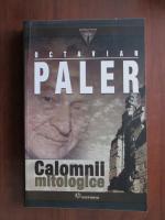 Octavian Paler - Calomnii mitologice