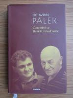 Octavian Paler - Convorbiri cu Daniel Cristea-Enache