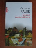 Octavian Paler - Desertul pentru totdeauna (Top 10+)