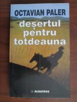 Octavian Paler - Desertul pentru totdeauna