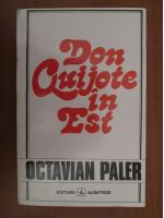 Octavian Paler - Don Quijote in Est