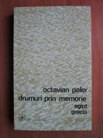 Octavian Paler - Drumuri prin memorie. Egipt, Grecia
