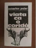 Octavian Paler - Viata ca o corida