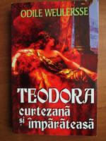 Anticariat: Odile Weulersse - Teodora, curtezana si imparateasa