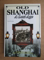 Old Shanghai. A lost age