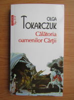 Olga Tokarczuk - Calatoria oamenilor Cartii (Top 10+)