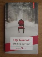 Olga Tokarczuk - Ultimele povestiri