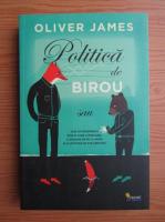 Anticariat: Oliver James - Politica de birou