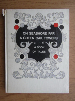 On seashore far a green oak towers. A book of tales