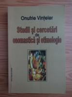 Anticariat: Onufrie Vinteler - Studii si cercetari de onomastica si etimologie