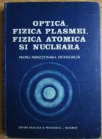 Anticariat: Optica, fizica plasmei, fizica atomica si nucleara