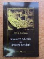 Oscar Cullmann - Nemurirea sufletului sau invierea mortilor?