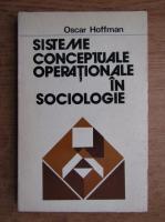 Anticariat: Oscar Hoffman - Sisteme conceptuale operationale in sociologie