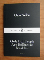 Oscar Wilde - Only dull people are brilliant at breakfast