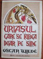 Oscar Wilde - Uriasul care se iubea doar pe sine