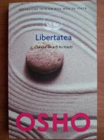 Anticariat: Osho - Libertatea. Curajul de a fi tu insuti