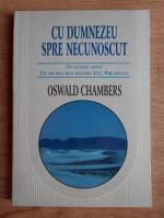 Oswald Chambers - Cu Dumnezeu spre necunoscut