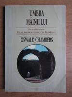 Oswald Chambers - Umbra mainii lui