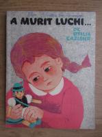 Otilia Cazimir - A murit Luchi...