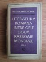 Ov. S. Crohmalniceanu - Literatura romana intre cele doua razboaie mondiale (volumul 1)
