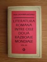 Ovid S. Crohmalniceanu - Literatura romana intre cele doua razboaie mondiale (volumul 3)