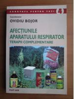 Anticariat: Ovidiu Bojor - Afectiunile aparatului respirator. Terapii complementare