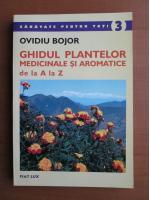 Ovidiu Bojor - Ghidul plantelor medicinale si aromatice de la A la Z