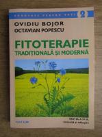 Ovidiu Bojor, Octavian Popescu - Fitoterapie traditionala si moderna