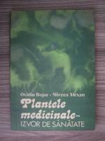 Anticariat: Ovidiu Bojor - Plantele medicinale, izvor de sanatate