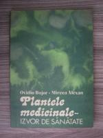 Ovidiu Bojor - Plantele medicinale, izvor de sanatate