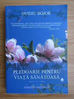 Anticariat: Ovidiu Bojor - Pledoarie pentru o viata sanatoasa