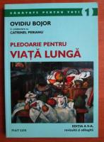 Ovidiu Bojor - Pledoarie pentru viata lunga