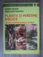 Ovidiu Bojor, Raducanu Dumitru - Plante si miresme biblice