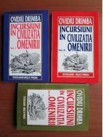 Ovidiu Drimba - Incursiuni in civilizatia omenirii (3 volume)