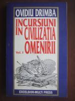 Ovidiu Drimba - Incursiuni in civilizatia omenirii, volumul 1