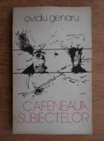Ovidiu Genaru - Cafeneaua subiectelor