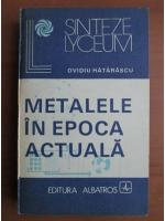 Ovidiu Hatarascu - Metalele in epoca actuala