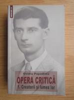 Ovidiu Papadima - Opera critica. Creatorii si lumea lor (volumul 1)