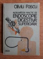 Ovidiu Pascu - Indrumator practic de endoscopie digestiva superioara