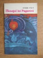 Anticariat: Ovidiu Paun - Mesajul lui Paganini, nr. 465