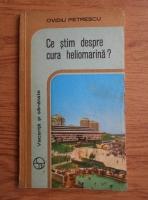 Anticariat: Ovidiu Petrescu - Ce stim despre cura heliomarina?