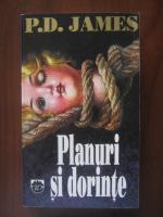 P. D. James - Planuri si dorinte