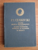 P. I. Ceaikovski - Despre muzica programatica. Despre elementul popular si national in muzica